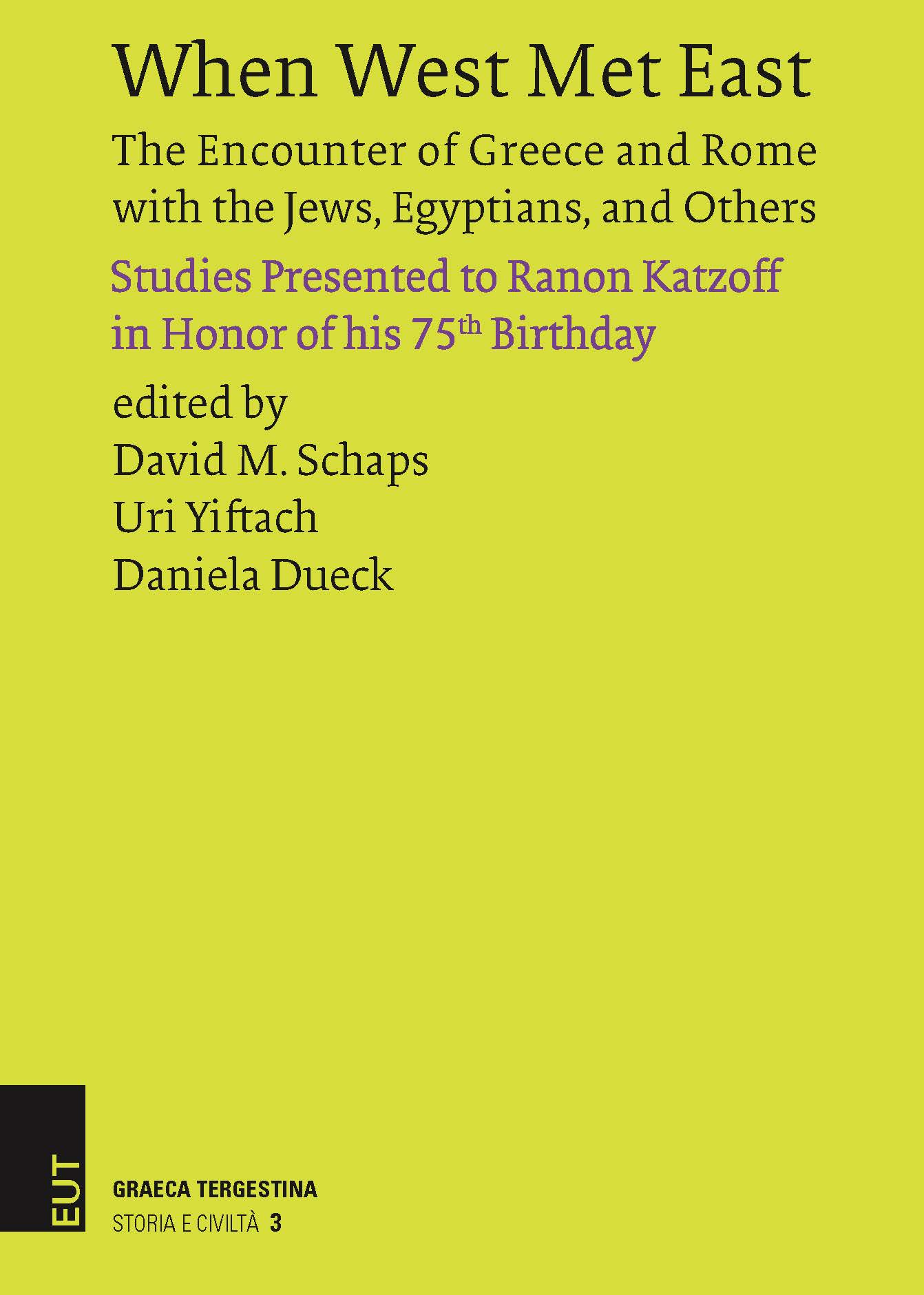 When West Met East. The Encounter of Greece and Rome with the Jews, Egyptians, and Others. Studies Presented to Ranon Katzoff in Honor of his 75th Birthday