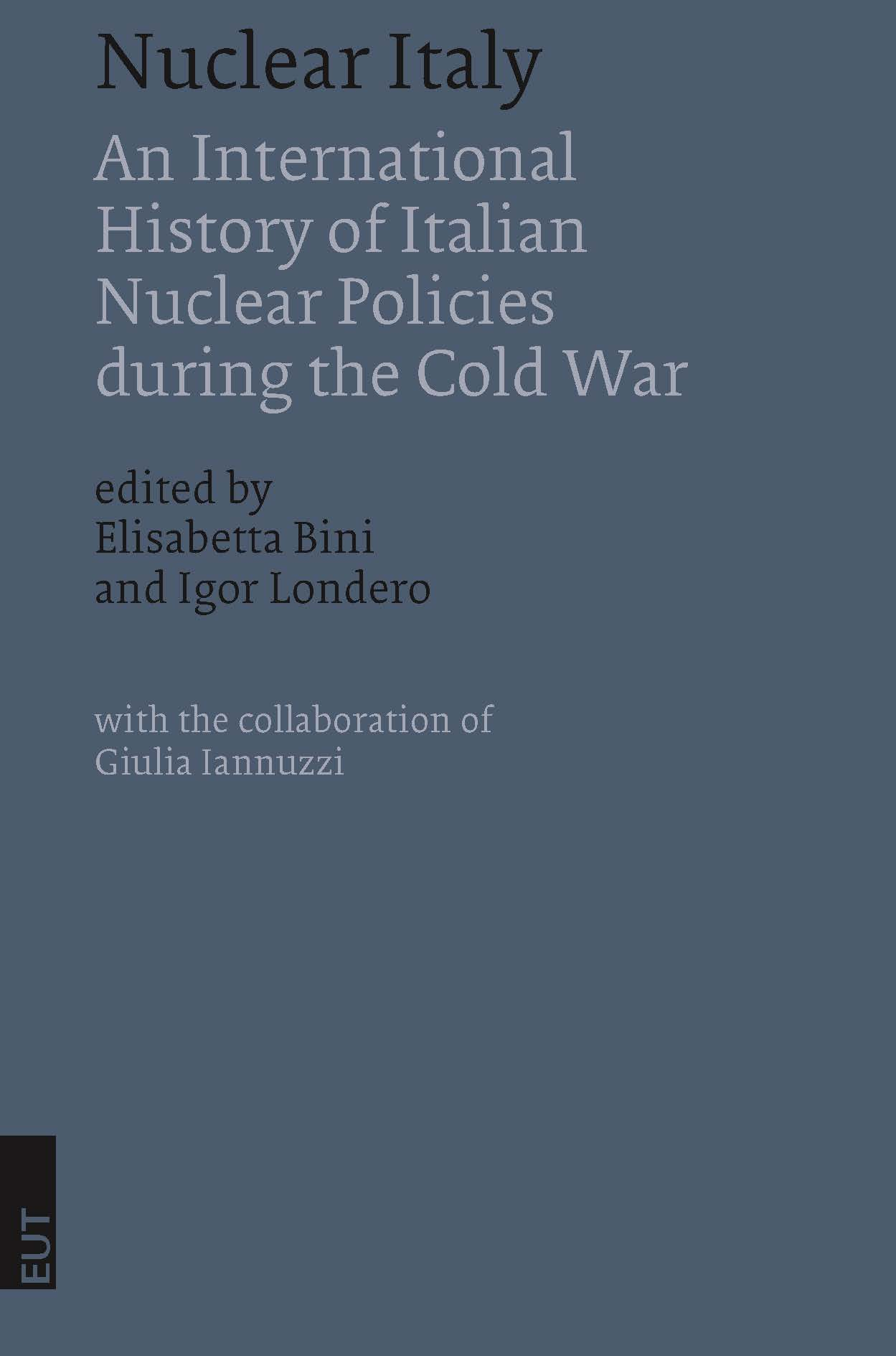 Nuclear Italy. An International History of Italian Nuclear Policies during the Cold War