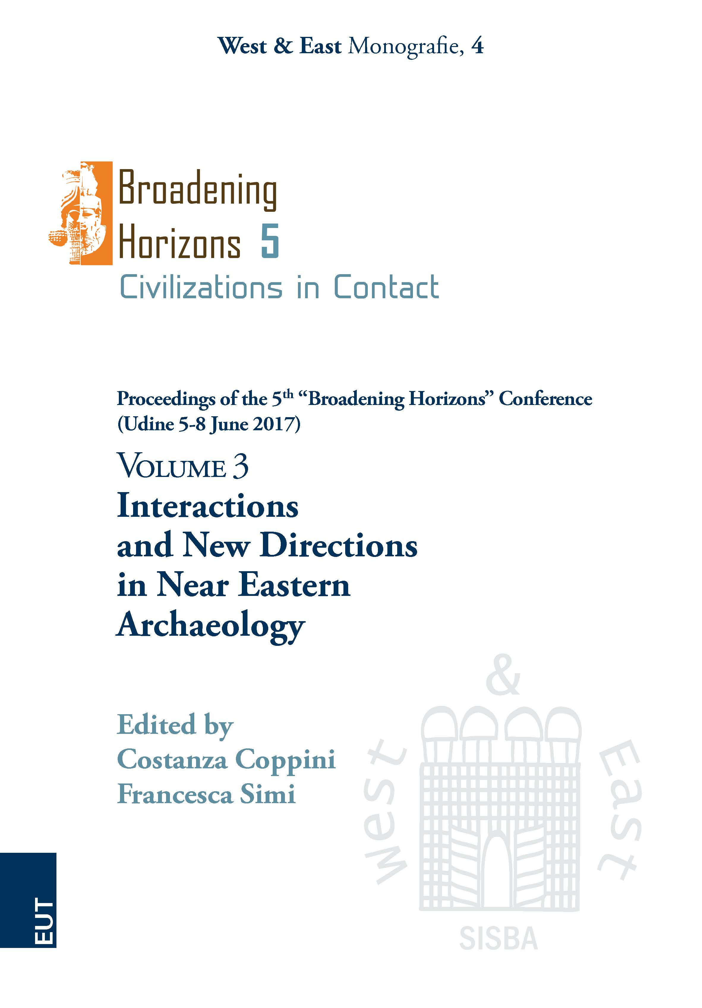 """Interactions and New Directions in Near Eastern Archaeology. Volume 3. Proceedings of the 5<sup>th</sup> """"Broadening Horizons"""" Conference (Udine 5-8 June 2017)"""