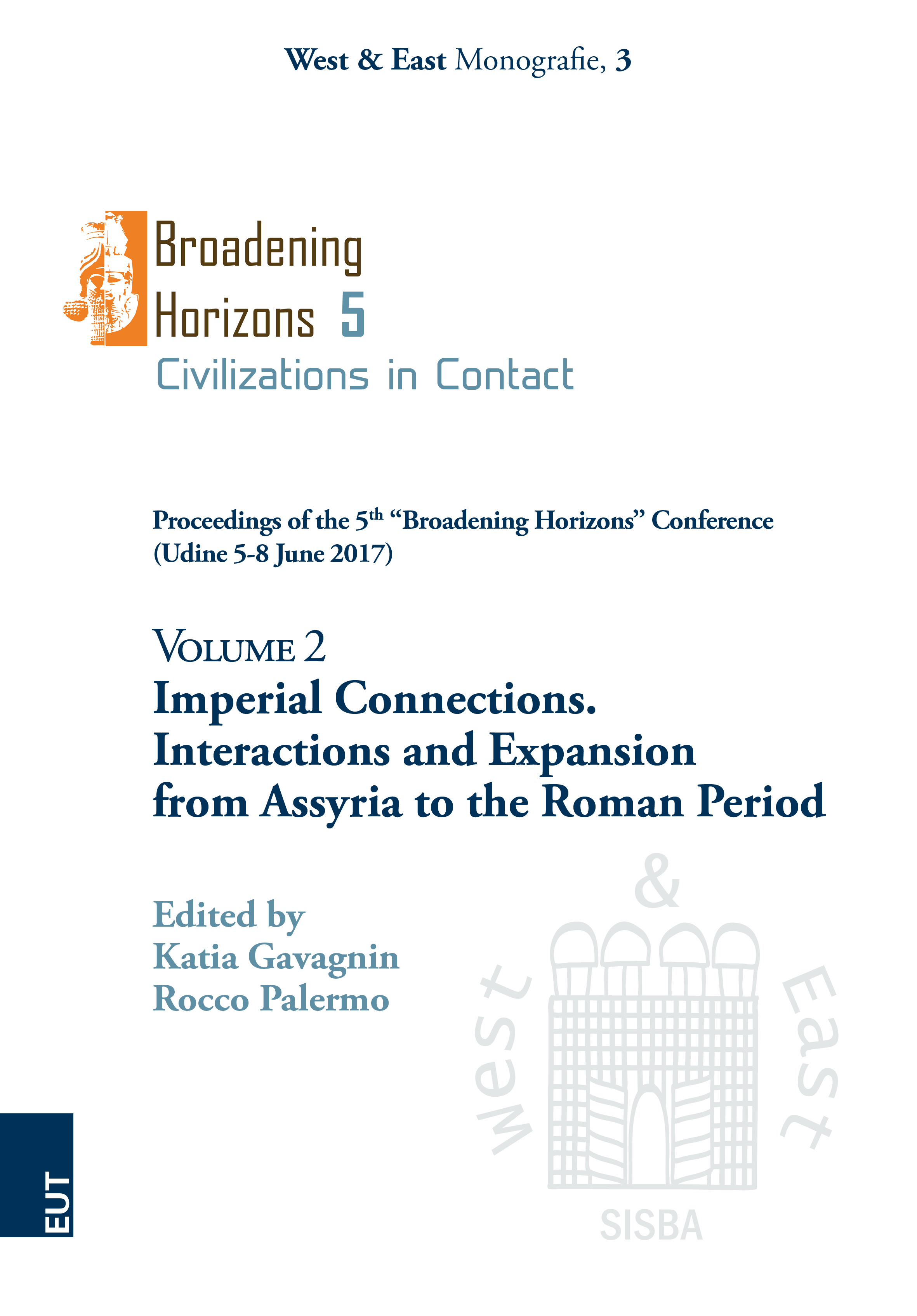 """Imperial Connections. Interactions and Expansion from Assyria to the Roman Period. Volume 2. Proceedings of the 5<sup>th</sup> """"Broadening Horizons"""" Conference (Udine 5-8 June 2017)"""