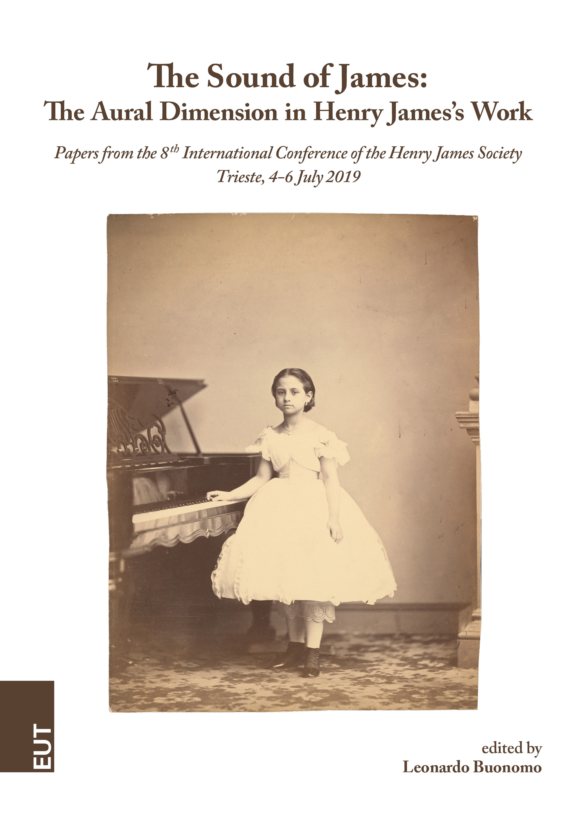 The Sound of James. The Aural Dimension in Henry James's Work. Papers from the 8th International Conference of the Henry James Society. Trieste, 4-6 July 2019